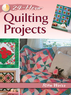24-Hour Quilting Projects, Rita Weiss