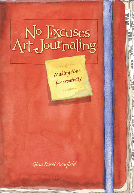 No Excuses Art Journaling, Gina Rossi Armfield