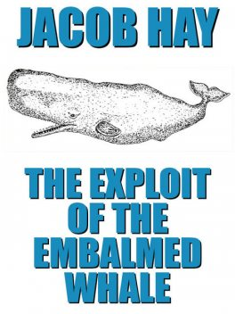 The Exploit of the Embalmed Whale, Jacob Hay