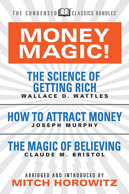 Money Magic! (Condensed Classics), Joseph Murphy, Wallace D. Wattles, Claude M.Bristol