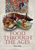 Food Through the Ages, Anna Selby
