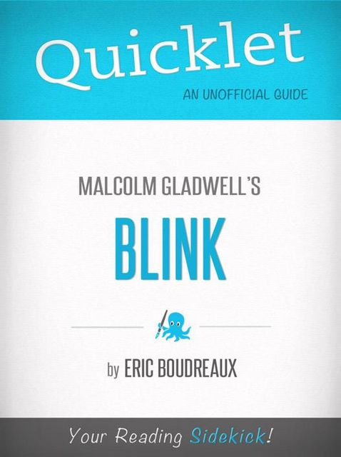 Quicklet on Blink by Malcolm Gladwell (CliffNotes-like Book Summary), Eric Boudreaux