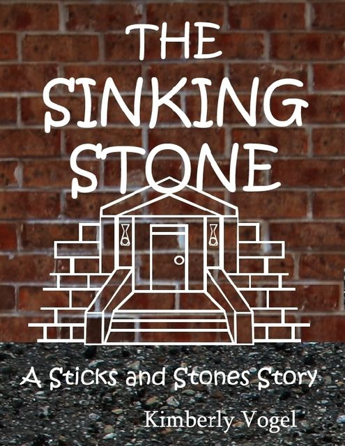The Sinking Stone: A Sticks and Stones Story, Kimberly Vogel