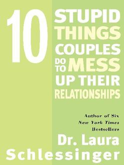 Ten Stupid Things Couples Do to Mess Up Their Relationships, Laura Schlessinger