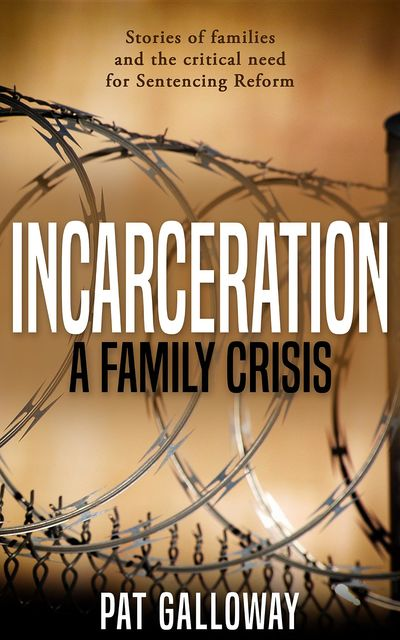 Incarceration: A Family Crisis, Pat Galloway