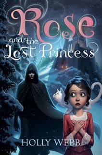Rose and the Lost Princess, Holly Webb