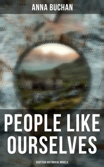 People Like Ourselves (Scottish Historical Novels), Anna Buchan