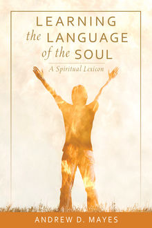 Learning the Language of the Soul, Andrew Mayes