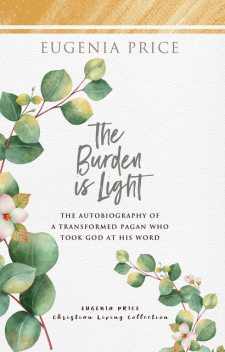 The Burden is Light, Eugenia Price