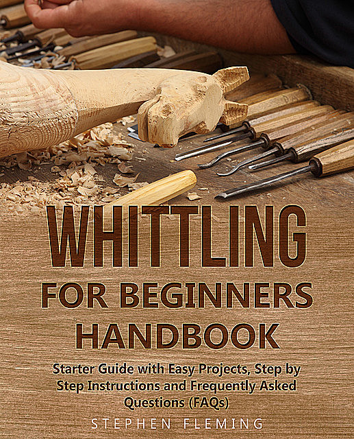 Whittling for Beginners Handbook, Stephen Fleming