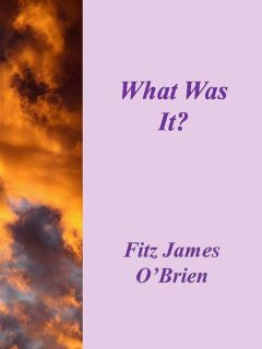 What Was It?, Fitz James O'Brien