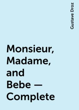 Monsieur, Madame, and Bebe — Complete, Gustave Droz