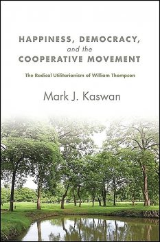 Happiness, Democracy, and the Cooperative Movement, Mark J. Kaswan