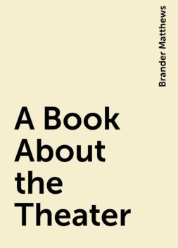 A Book About the Theater, Brander Matthews