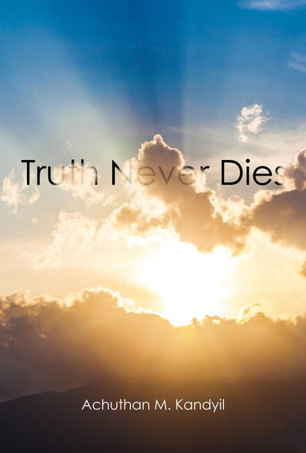 Truth Never Dies, Achuthan M Kandyil