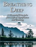 Breathing Deep: 13 Essential Principles for a Life of Significance and Meaning, Kevin D. Waterhouse