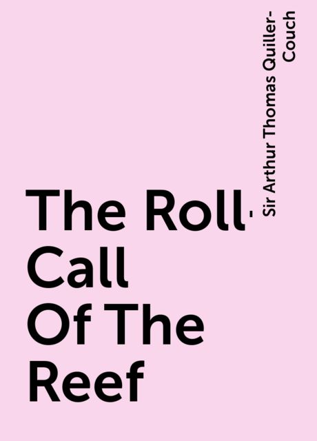 The Roll-Call Of The Reef, Sir Arthur Thomas Quiller-Couch