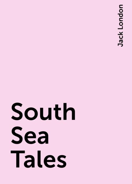 South Sea Tales, Jack London