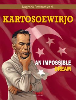 Kartosoewirjo, An Impossible Dream, Nugroho Dewanto et al.
