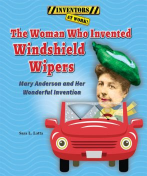 The Woman Who Invented Windshield Wipers, Sara L.Latta