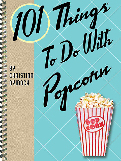101 Things To Do With Popcorn, Christina Dymock