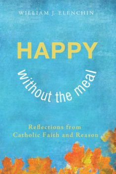 Happy Without the Meal, William J. Elenchin
