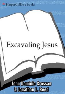 Excavating Jesus, John Dominic Crossan, Jonathan L. Reed