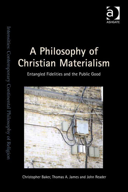 A Philosophy of Christian Materialism, Reader John, Christopher Baker, Thomas A.James