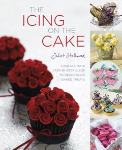 The Icing on the Cake: Your Ultimate Step-by-Step Guide to Decorating Baked Treats, Juliet Stallwood Author