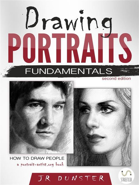 Drawing Portraits Fundamentals: A Portrait-Artist.org Book (How to Draw People), J.R. Dunster