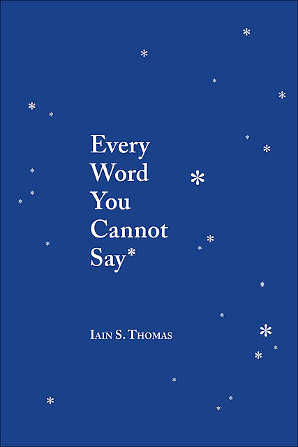 Every Word You Cannot Say, Iain S.Thomas