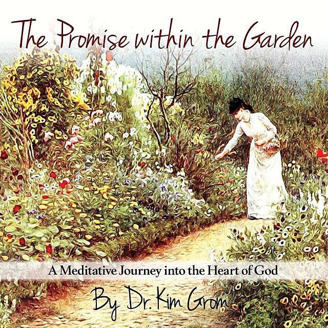 The Promise Within The Garden, Kim C Grom