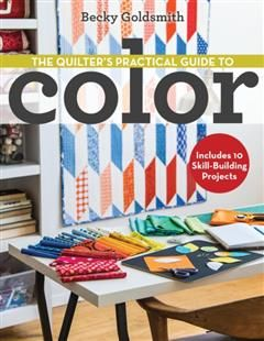 Quilter's Practical Guide to Color, Becky Goldsmith