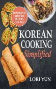 Korean Cooking Simplified, Lori Yun
