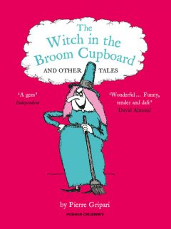 The WITCH IN THE BROOM CUPBOARD AND OTHER TALES, Pierre Gripari