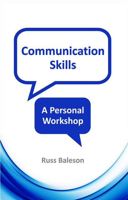 Communication Skills - A Personal Workshop, Russ Baleson