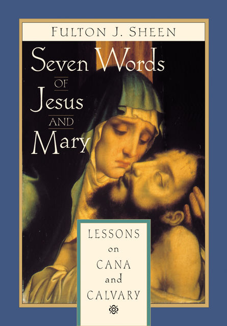 Seven Words of Jesus and Mary, Fulton J.Sheen