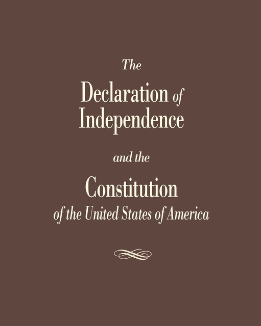 The Declaration of Independence and the Constitution of the United States, Cato Institute