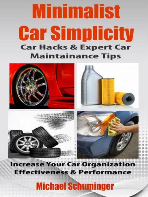 Minimalist Car Simplicity: Car Hacks & Expert Car Maintainance Tips, Michael Schuminger