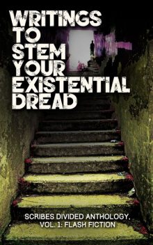 Writings to Stem Your Existential Dread, Meagan Noel Hart, Jennifer, Boris L. Glebov, Carrie Houghton, Erin Nickels, J. Lynne Moore, J.L. Davinroy, Jandi Crocker, Jessica Gilmartin, Jolan Marchese, Josh Flores, R.V. E. Hall, Scribes Divided, Serena Armstrong, Trond E. Hildahl, Victoria K Martin