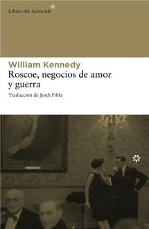 Roscoe, Negocios De Amor Y Guerra, William Kennedy