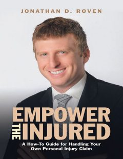 Empower the Injured: A How-To Guide for Handling Your Own Personal Injury Claim, Jonathan D. Roven