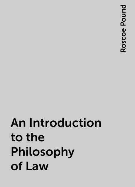 An Introduction to the Philosophy of Law, Roscoe Pound
