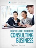 Start Your Own Consulting Business, Leslie Truex