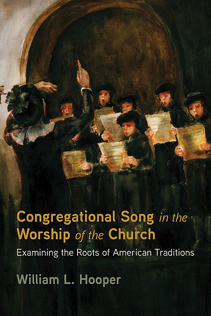 Congregational Song in the Worship of the Church, William L. Hooper
