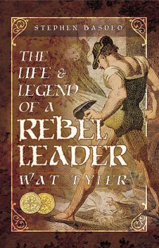 The Life and Legend of a Rebel Leader: Wat Tyler, Stephen Basdeo