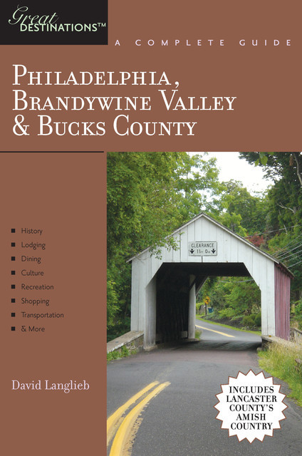 Explorer's Guide Philadelphia, Brandywine Valley & Bucks County: A Great Destination: Includes Lancaster County's Amish Country, David Langlieb