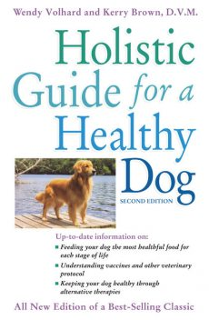 Holistic Guide for a Healthy Dog, Kerry Brown, Wendy Volhard