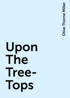 Upon The Tree-Tops, Olive Thorne Miller