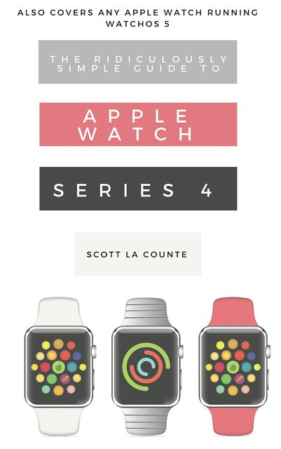 The Ridiculously Simple Guide to Apple Watch Series 4, Scott La Counte